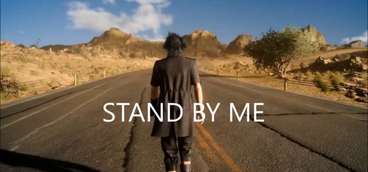 Final Fantasy XV – Stand By Me