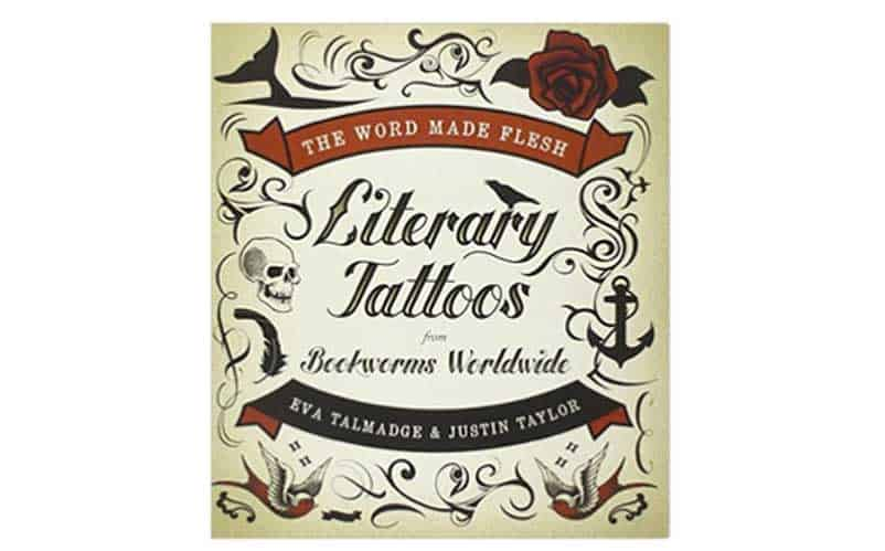 The World Made Flesh: Literary Tattoos From Bookworms Worldwide
