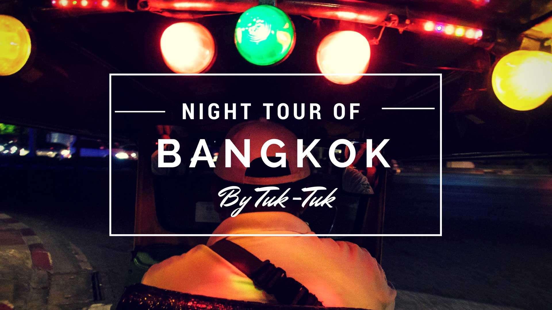 Night Tour of Bangkok by Tuk-Tuk!
