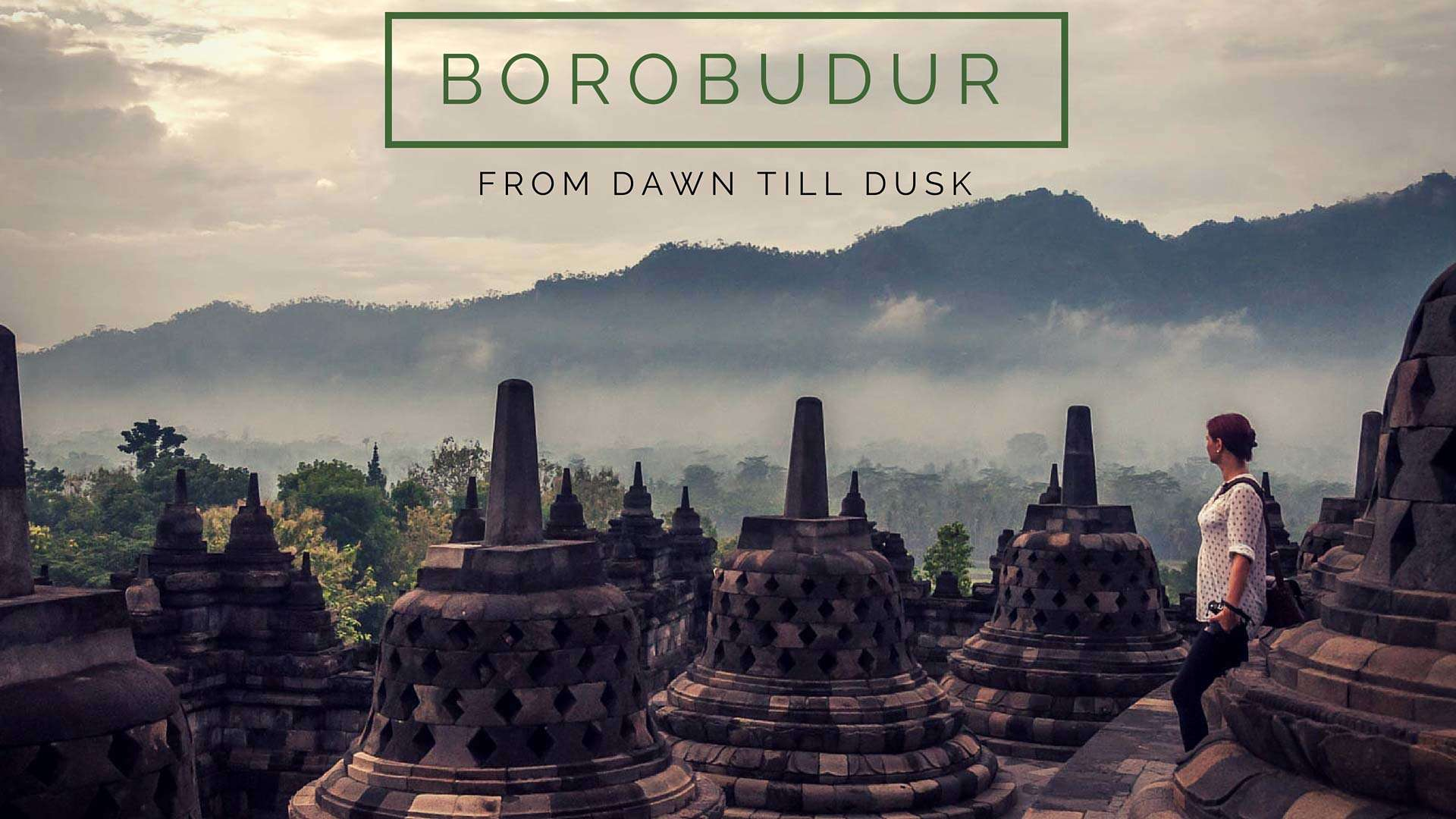 From Dawn Till Dusk At Borobudur Temple