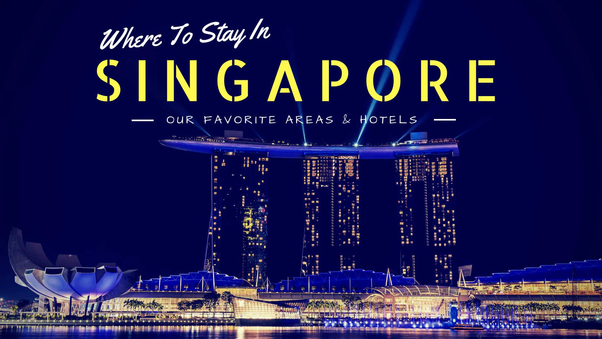 Where To Stay In Singapore Our Favorite Areas Hotels
