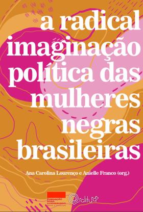 A Radical Imaginação Política das Mulheres Negras Brasileiras