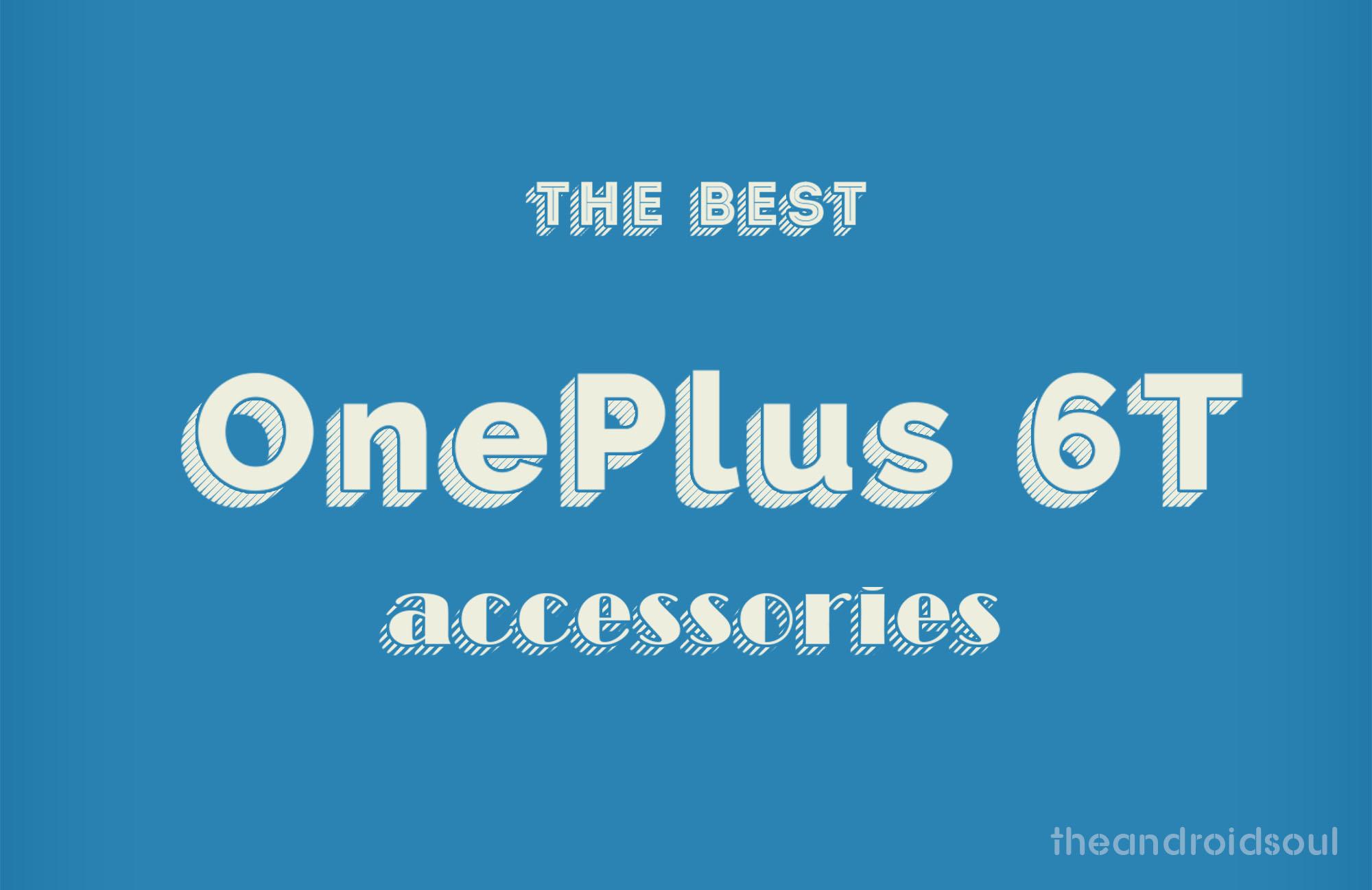 Best OnePlus 6T accessories