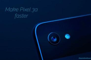 Make Pixel 3a faster