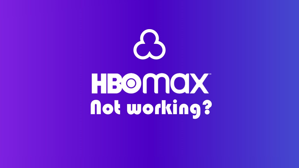 HBO Max not working