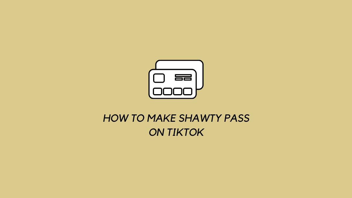 How to make Shawty Pass on TikTok