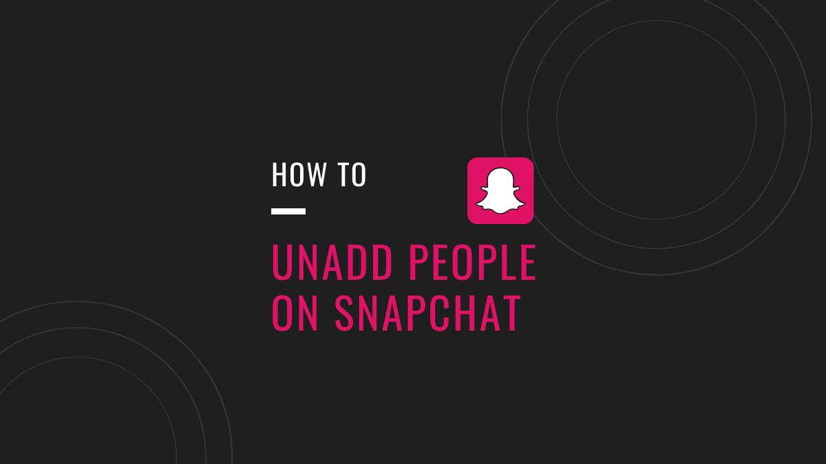 Unadd people on snapchat