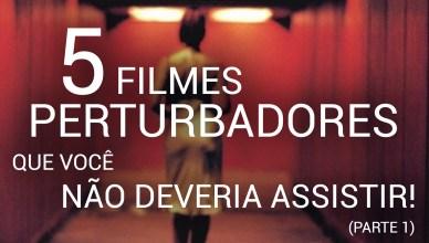 chamada - 5 FILMES PERTURBADORES QUE VOCÊ NÃO DEVERIA ASSISTIR (+18) - parte 1