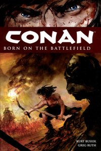 Born on the Battlefield (Conan #s 0, 8, 15, 23, 32, 45, & 46)