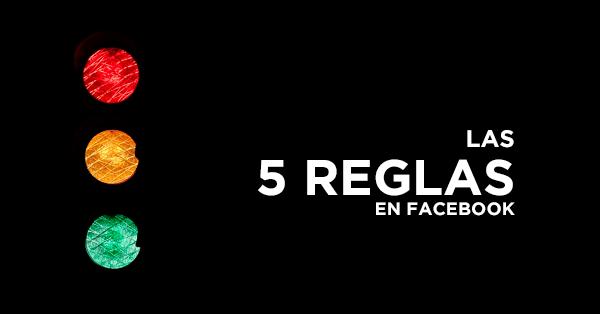 Las 5 reglas para un manejo exitoso de Facebook, si las rompes, ya te lo hemos dicho…