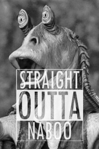 Jar Jar Binks - Straight Outta Naboo