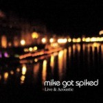 mike got spiked acoustic album cover