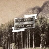 Raglans - Long Live