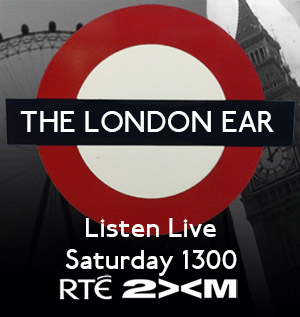 Listen to The London Ear on RTÉ 2XM