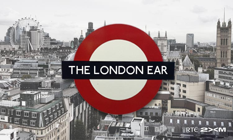 The London Ear on RTÉ 2XM// Show 241