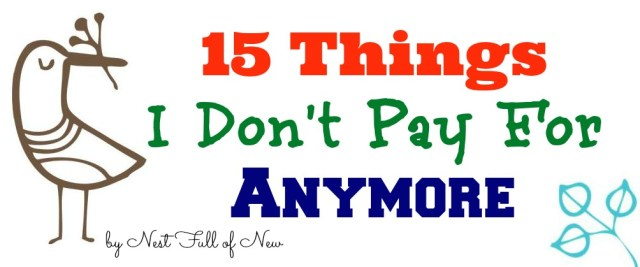 dont pay for Frugal Challenge: 15 Things I Dont Pay For Anymore