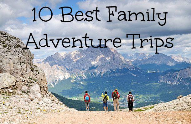 10 Best Family Adventure Trips Nest Full Of New