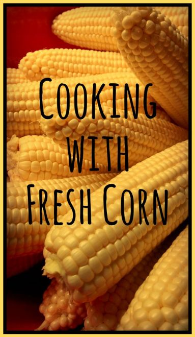 Cooking with Fresh Corn