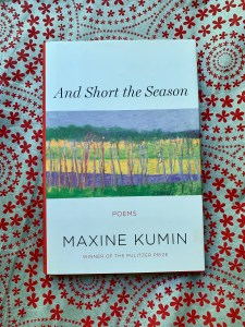 The book And Short the Season, by Maxine Kumin