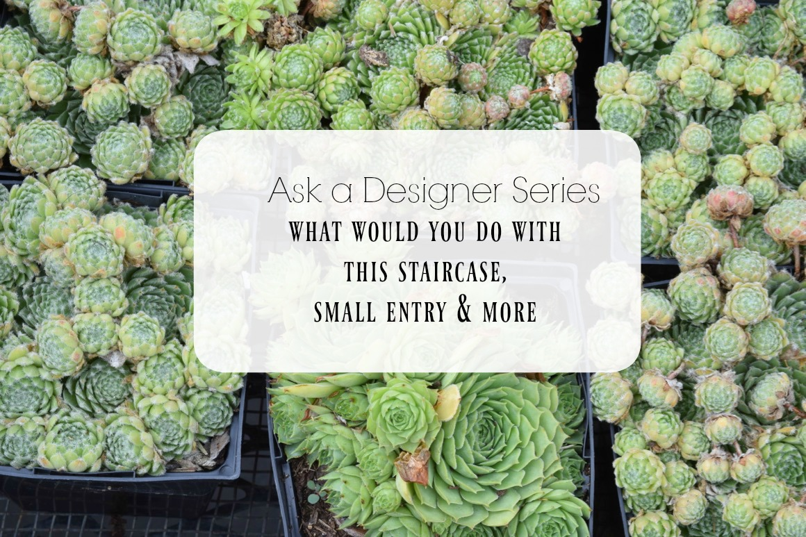 Ask a Designer Series- What would you do with this staircase, small entry and more!