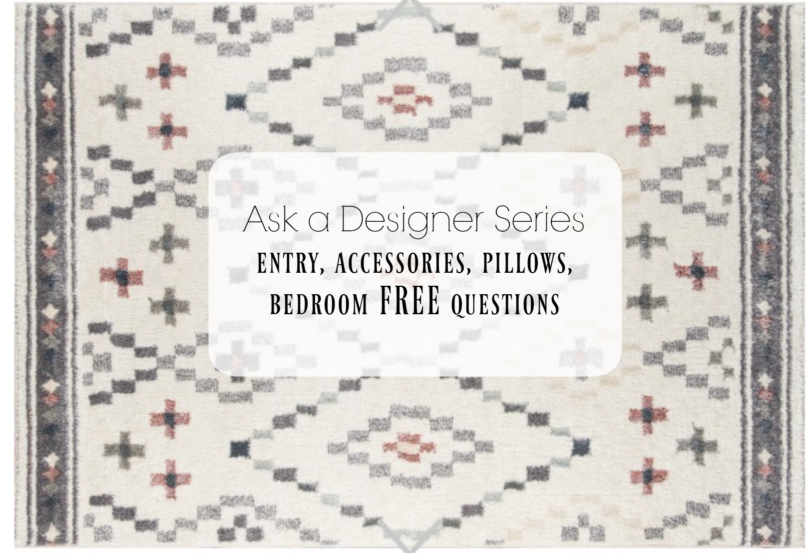 Ask a Designer Series- FREE Design Questions starting with Entries