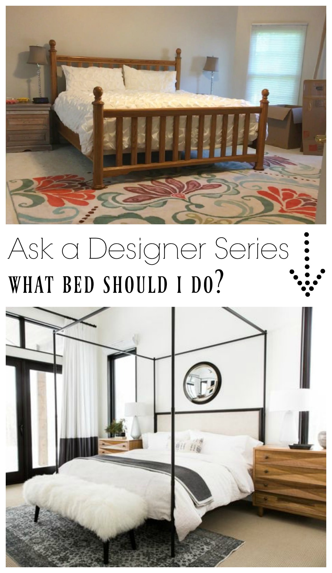 Ask a Desinger Series- What bed should I do in our master bedroom?