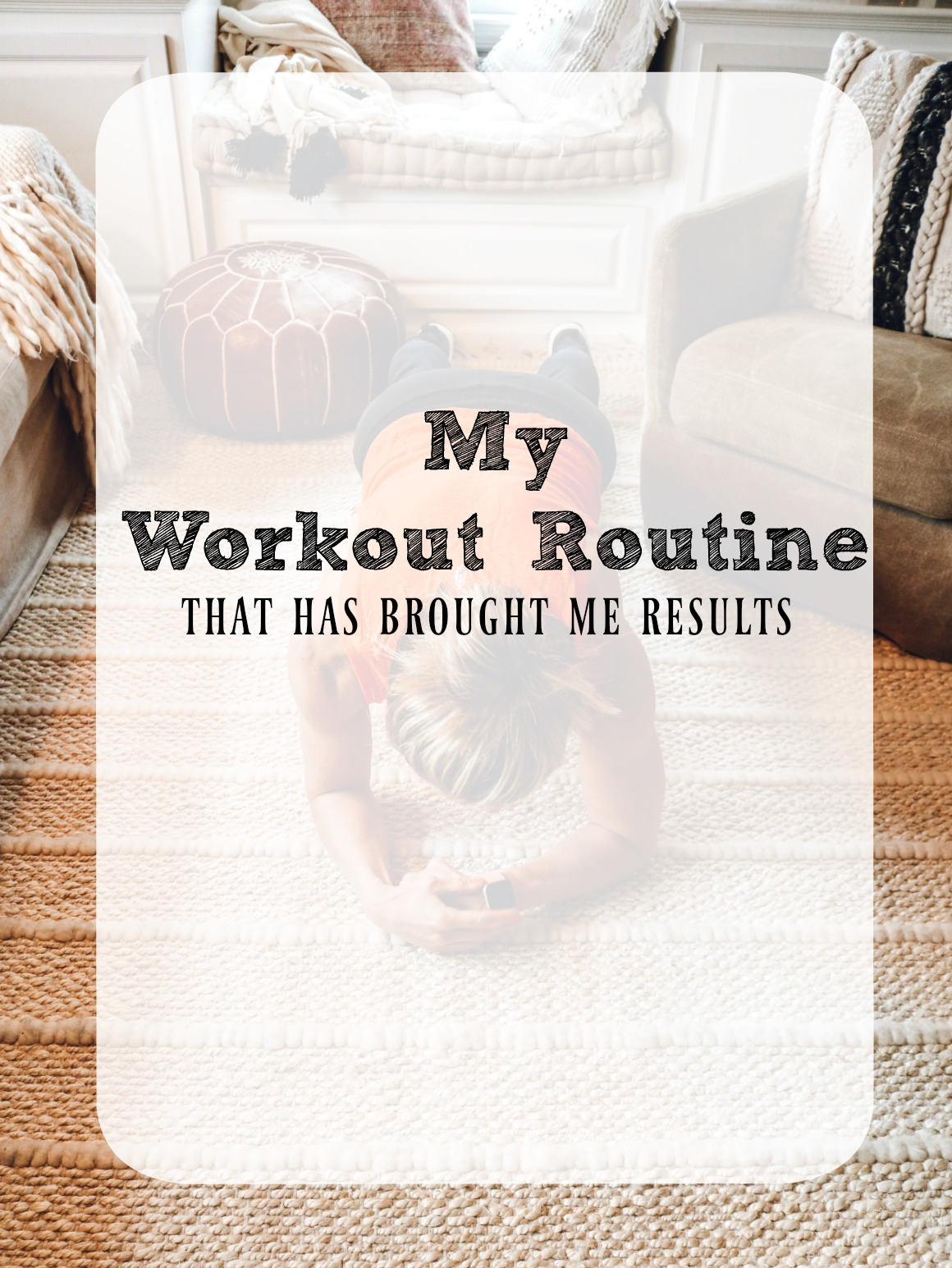 My Workout Routine- That has brought me RESULTS!