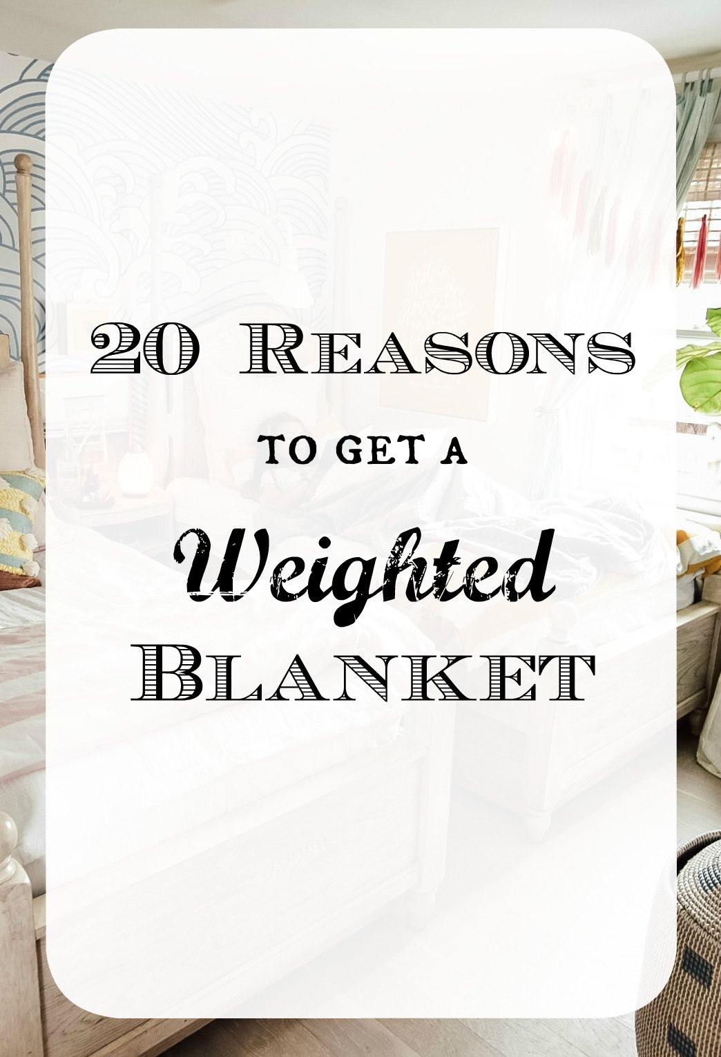1ae5cbdcdbe32 20 Benefits of a Weighted Blanket and Giveaway - Nesting With Grace
