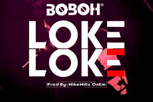 Boboh - Loke Loke (Prod. By Mike Millz)
