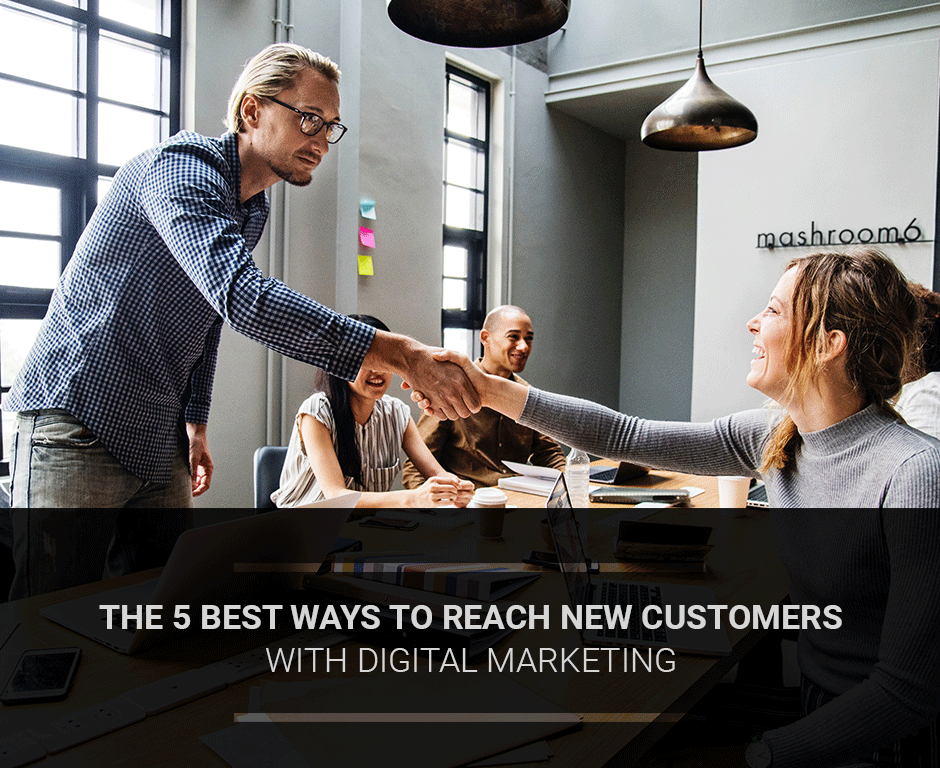 The 5 best ways to reach new customers with Digital Marketing