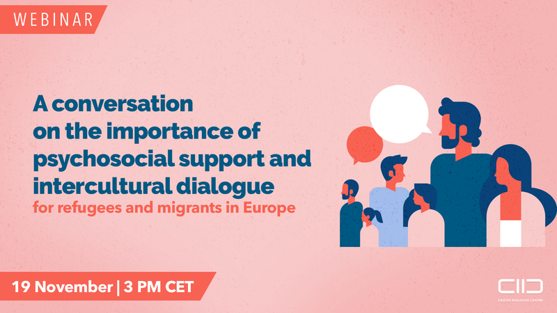 A CONVERSATION ON THE IMPORTANCE OF PSYCHOSOCIAL SUPPORT AND INTERCULTURAL DIALOGUE FOR REFUGEES AND MIGRANTS IN EUROPE
