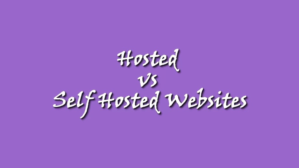 Hosted and Self Hosted websites Compared