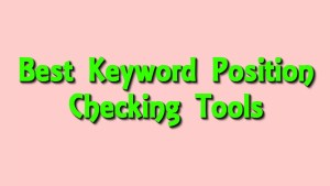 Best Keyword Position Checking Tools