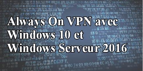 Always On VPN avec Windows 10 et Windows Serveur 2016
