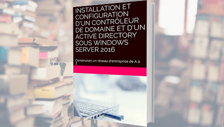 Livre «Installation et Configuration d'un contrôleur de domaine et d'un Active Directory sous Windows Server 2016»