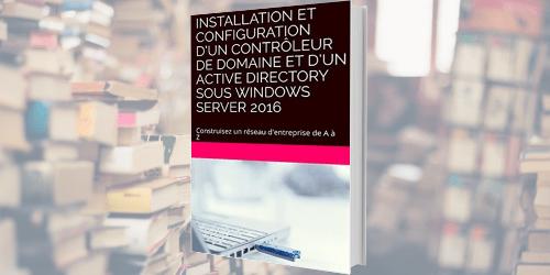 """Livre """"Installation et Configuration d'un contrôleur de domaine et d'un Active Directory sous Windows Server 2016"""""""