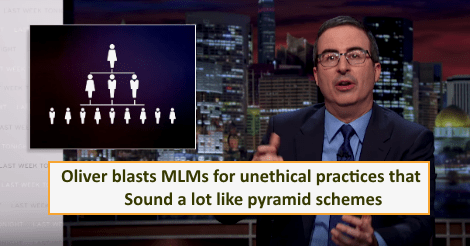 Oliver blasts MLMs for unethical practices that sound a lot like pyramid schemes