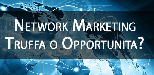 Network marketing truffa o vera opportunità