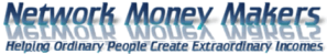 Network Money Makers helping ordinary people create extraordinary income