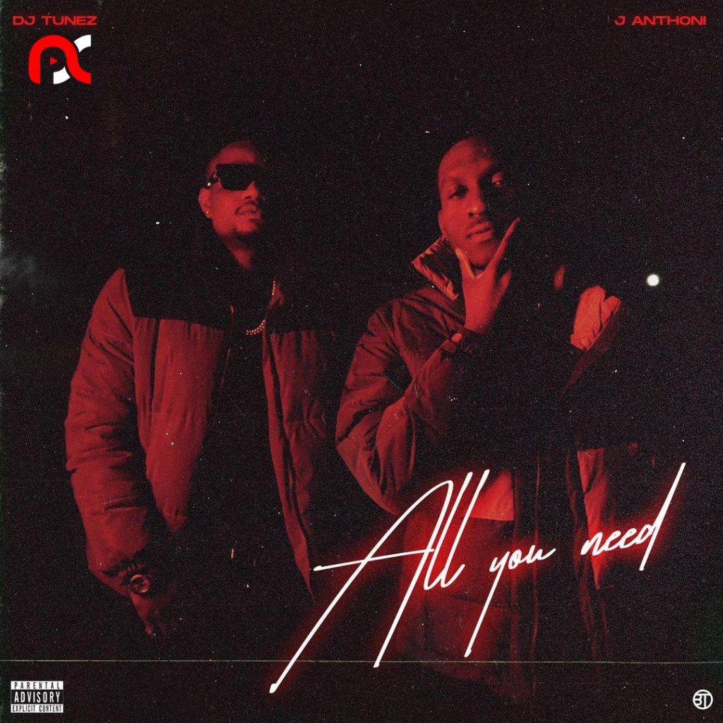 DJ Tunez – All You Need Ft. J. Anthoni (Album)