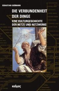 Die Verbundenheit der Dinge. Eine Kulturgeschichte der Netze und Netzwerke