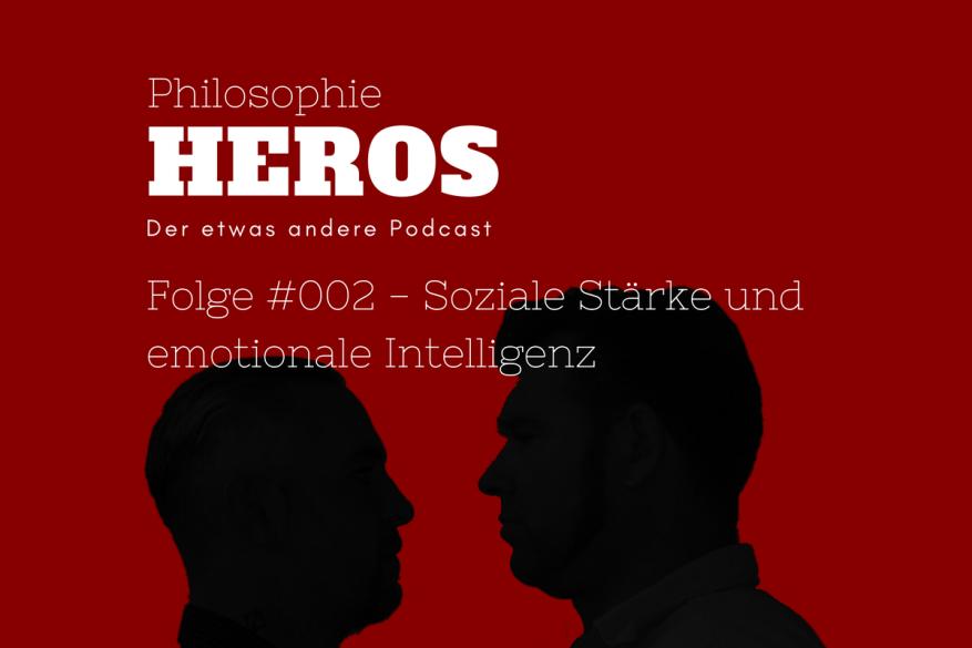 Philosophie Heros - Der philosophische Podcast - Folge #002 Soziale Stärke und emotionale Intelligenz