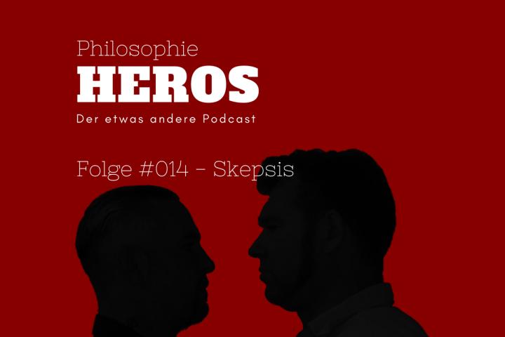 Podcast Philosophie Heros Folge #014 - Skepsis
