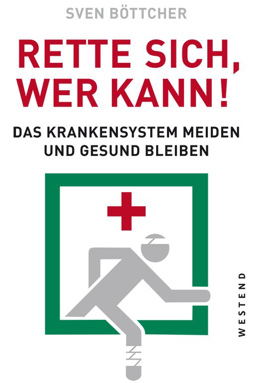 Rette sich, wer kann. Das Krankensystem meiden und gesund bleiben, Taschenbuch 1. Februar 2019, Westendverlag.