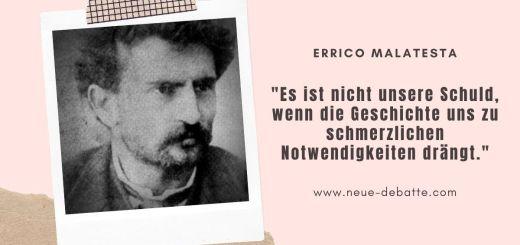 Errico Malatesta. Zitat aus der Schrift Ein wenig Theorie, 1892. (Grafik: Neue Debatte, Foto Wikipedia, gemeinfrei)
