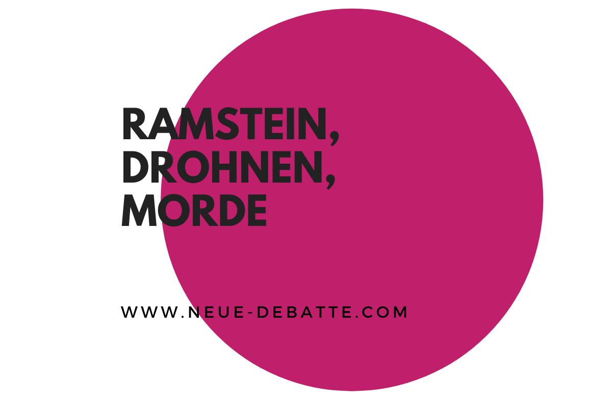 Ramstein ist die Drehscheibe einer Mörder GmbH die weltweit tötet. (Illustration: Neue Debatte)