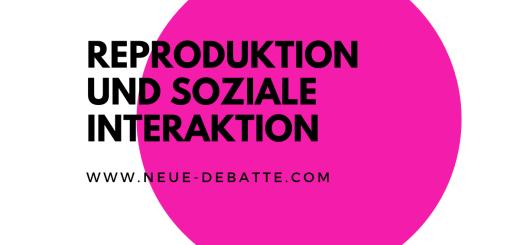 Soziale Interaktion und Reproduktion sind Notwendigkeiten. (Illustration: Neue Debatte)