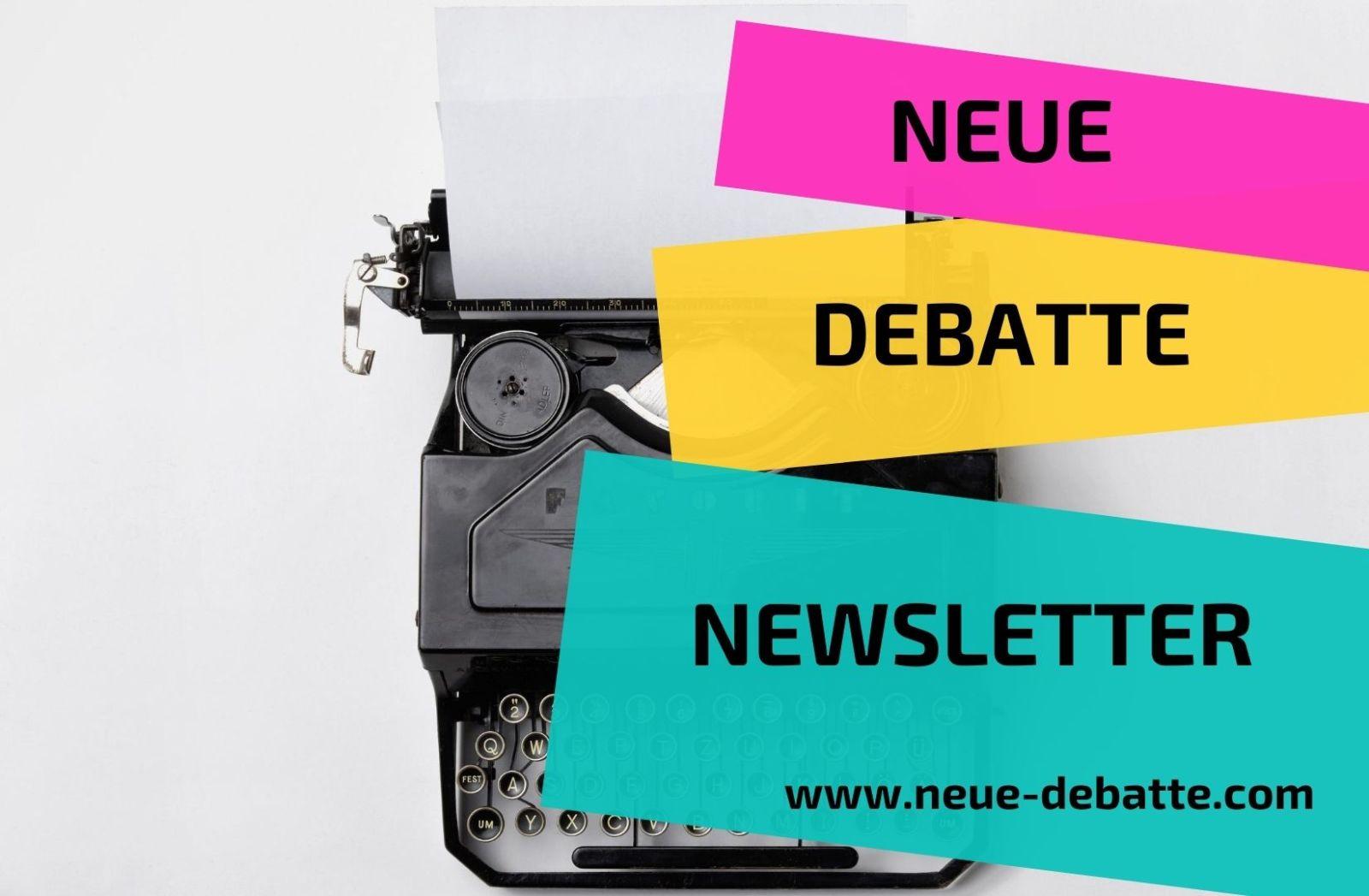 Neue Debatte Newsletter