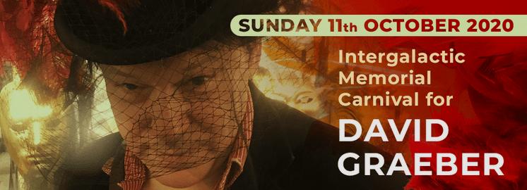Sunday 11th October 2020 Intergalactic Memorial Carnival for David Graeber