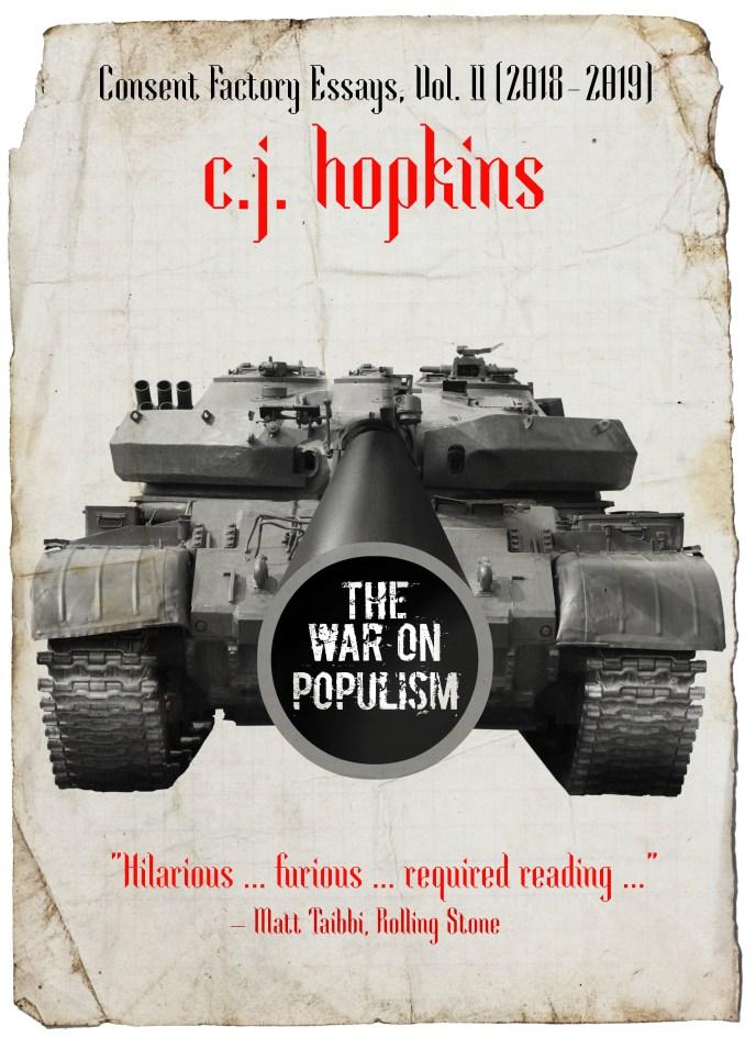 The War on Populism Consent Factory Essays 2018-2019. (Buchcover: C. J. Hopkins)